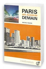 Paris, hier, aujourd'hui, demain